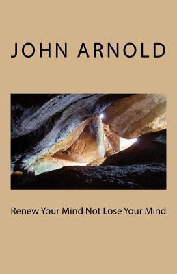 Renew Your Mind Not Lose Your Mind
