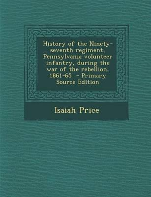 History of the Ninety-Seventh Regiment, Pennsylvania Volunteer Infantry, During the War of the Rebellion, 1861-65