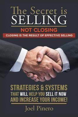 The Secret Is Selling Not Closing, Closing Is the Result of Effective Selling