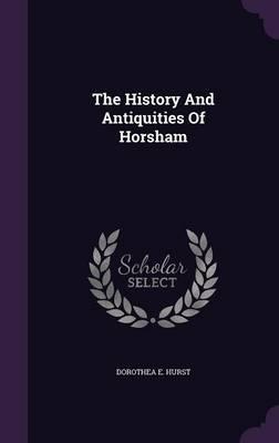 The History and Antiquities of Horsham