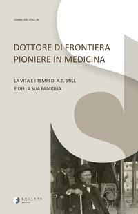 Dottore di frontiera pioniere in medicina. La vita e i tempi di A.T. Still e della sua famiglia