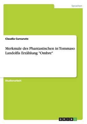 """Merkmale des Phantastischen in Tommaso Landolfis Erzählung """"Ombre"""""""