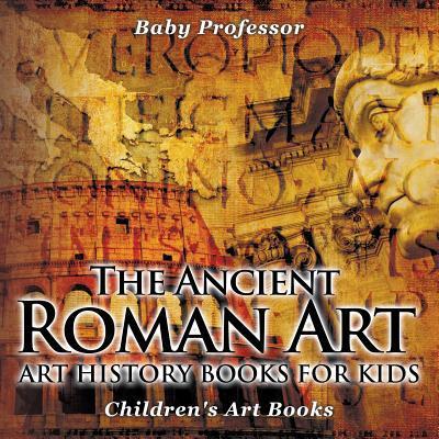 The Ancient Roman Art - Art History Books for Kids   Children's Art Books