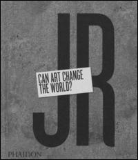 JR. Can art change the world? Ediz. illustrata