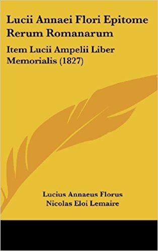 Lucii Annaei Flori Epitome Rerum Romanarum