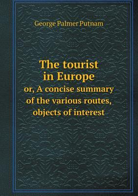 The Tourist in Europe Or, a Concise Summary of the Various Routes, Objects of Interest