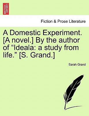 """A Domestic Experiment. [A novel.] By the author of """"Ideala"""