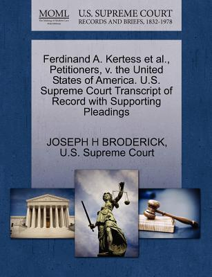 Ferdinand A. Kertess et al, Petitioners, V. the United States of America. U.S. Supreme Court Transcript of Record with Supporting Pleadings