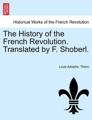 The History of the French Revolution. Translated by F. Shoberl. Vol. I