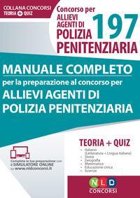 Concorso per 197 allievi agenti di polizia penitenziaria. Manuale completo per la preparazione al concorso