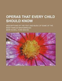 Operas That Every Child Should Know; Descriptions of the Text and Music of Some of the Most Famous Masterpieces