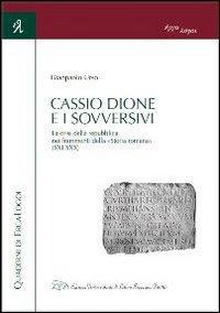 Cassio Dione e i sovversivi. La crisi della Repubblica nei frammenti della «Storia romana» (XXI-XXX)