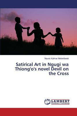 Satirical Art in Ngugi wa Thiong'o's novel Devil on the Cross