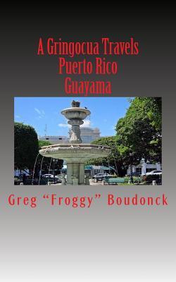 A Gringocua Travels Puerto Rico Guayama