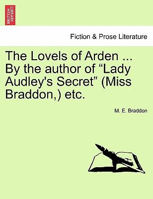 """The Lovels of Arden ... By the author of """"Lady Audley's Secret"""" (Miss Braddon,) etc. Vol. III"""