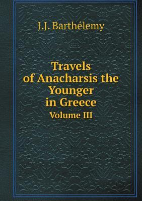 Travels of Anacharsis the Younger in Greece Volume III
