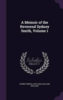 A Memoir of the Reverend Sydney Smith, Volume 1