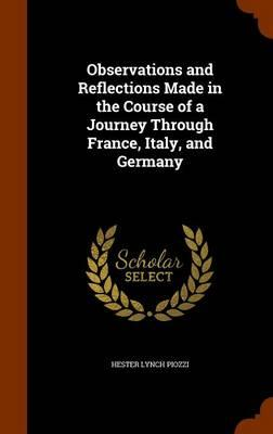 Observations and Reflections Made in the Course of a Journey Through France, Italy, and Germany