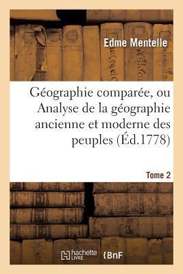 Geographie Comparee, Ou Analyse de La Geographie Ancienne Et Moderne Des Peuples Tome 2
