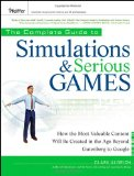 The Complete Guide to Simulations and Serious Games