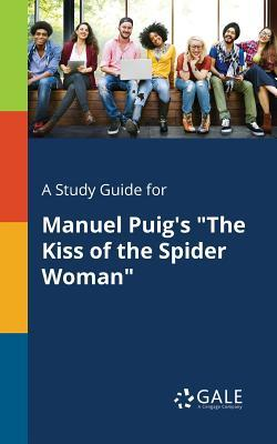 """A Study Guide for Manuel Puig's """"The Kiss of the Spider Woman"""""""