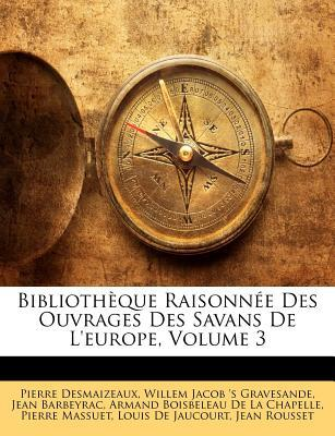 Bibliothèque Raisonnée Des Ouvrages Des Savans De L'europe, Volume 3