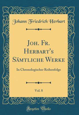 Joh. Fr. Herbart's Sämtliche Werke, Vol. 8