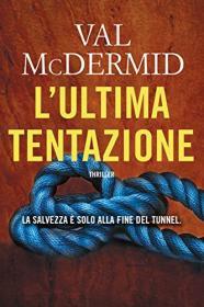 "Val McDermid: (Wire in the Blood #3) ""L'ultima tentazione"""