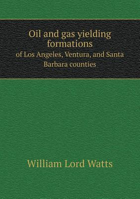 Oil and Gas Yielding Formations of Los Angeles, Ventura, and Santa Barbara Counties