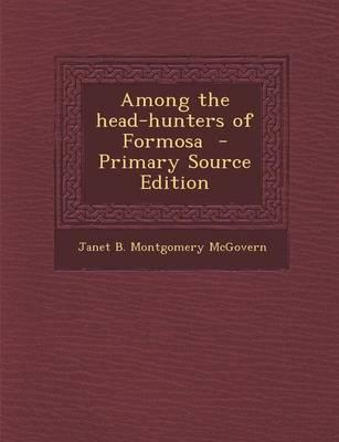 Among the Head-Hunters of Formosa - Primary Source Edition