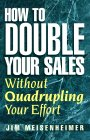 How To Double Your Sales Without Quadrupling Your Effort