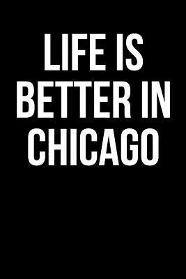 Life Is Better in Chicago Blank/Lined Journal