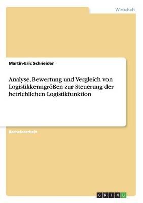 Analyse, Bewertung und Vergleich von Logistikkenngrößen zur Steuerung der betrieblichen Logistikfunktion