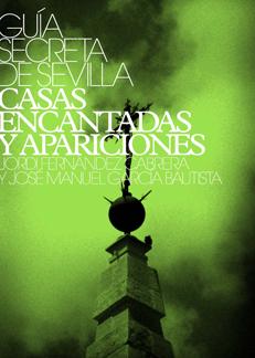 GUIA SECRETA DE SEVILLA. CASAS ENCANTADAS Y APARICIONES.