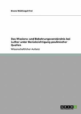 Das Missions- und  Bekehrungsverständnis bei Luther unter Berücksichtigung paulinischer Quellen