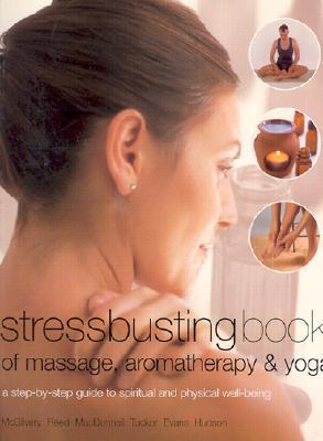Stressbusting Book of Massage, Aromatherapy & Yoga