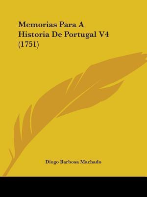 Memorias Para a Historia de Portugal V4 (1751)