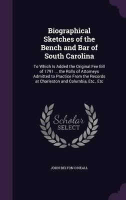 Biographical Sketches of the Bench and Bar of South Carolina
