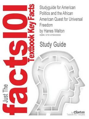 Studyguide for American Politics and the African American Quest for Universal Freedom by Hanes Walton, ISBN 9780205079919