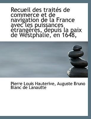 Recueil Des Trait?'s de Commerce Et de Navigation de La France Avec Les Puissances Trang Res, Depuis