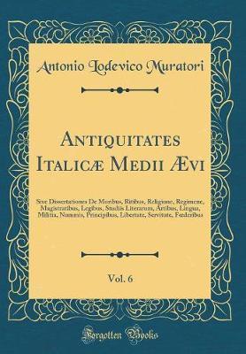 Antiquitates Italicæ Medii Ævi, Vol. 6