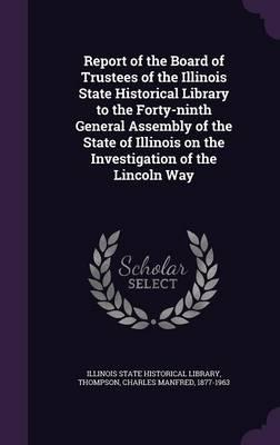 Report of the Board of Trustees of the Illinois State Historical Library to the Forty-Ninth General Assembly of the State of Illinois on the Investigation of the Lincoln Way