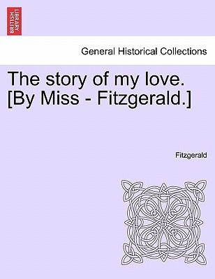 The story of my love. [By Miss - Fitzgerald.] Vol. II.
