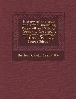 History of the Town of Groton, Including Pepperell and Shirley, from the First Grant of Groton Plantation in 1655