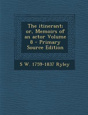 Itinerant; Or, Memoirs of an Actor Volume 8