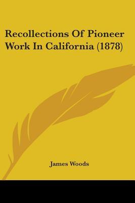 Recollections of Pioneer Work in California