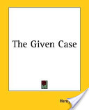 The Given Case