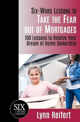 Six-Word Lessons to Take the Fear out of Mortgages