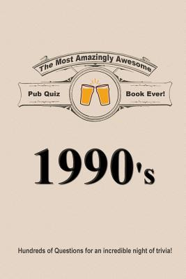 The Most Amazingly Awesome Pub Quiz Book Ever! - 1990's