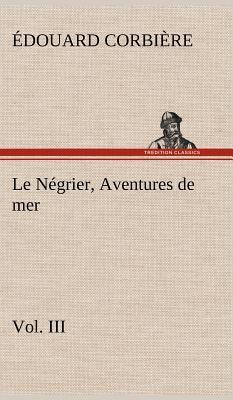 Le Negrier Vol III Aventures de Mer